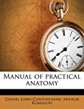Cunningham, Daniel John: Manual of practical anatomy