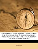 Hall, Thomas: A sermon occasioned by the death of the Reverend Mr. Thomas Bradbury: who departed this life Sept. 9, 1759 in the 82d year of his age
