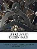 Einhard: Les OEuvres D'éginhard (French Edition)