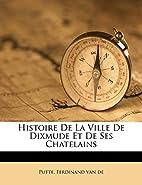 Histoire de La Ville de Dixmude Et de Ses…
