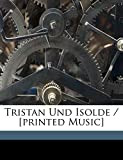 Wagner, Richard: Tristan Und Isolde / [Printed Music] (German Edition)