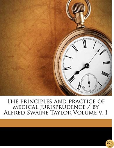 The principles and practice of medical jurisprudence / by Alfred Swaine Taylor Volume v. 1