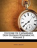 Alemàn, Mateo: Histoire De L'admirable Don Guzman D'alfarache, Volume 2 (French Edition)