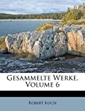 Koch, Robert: Gesammelte Werke, Volume 6 (German Edition)