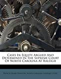 Winston, Patrick Henry: Cases In Equity Argued And Determined In The Supreme Court Of North Carolina At Raleigh