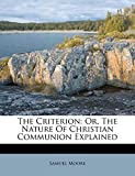 Moore, Samuel: The Criterion: Or, The Nature Of Christian Communion Explained