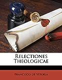 Vitoria, Francisco de: Relectiones Theologicae (Italian Edition)