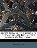 Louvre, Musée du: Guide Through The Galleries Of Paintings Of The Imperial Museum Of The Louvre