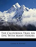 Stewart, George R.: The California Trail An Epic With Many Heroes