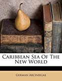 Arciniegas, German: Caribbean Sea Of The New World