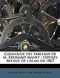 Manet, Edouard: Catalogue des tableaux de M. Édouard Manet: exposés Avenue de l'Alma en 1867 (French Edition)