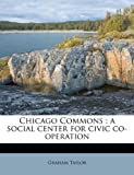 Taylor, Graham: Chicago Commons: a social center for civic co-operation