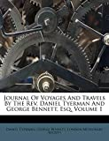 Tyerman, Daniel: Journal Of Voyages And Travels By The Rev. Daniel Tyerman And George Bennett, Esq, Volume 1