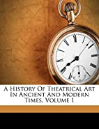 A history of theatrical art in ancient and…