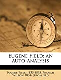 Field, Eugene: Eugene Field; an auto-analysis