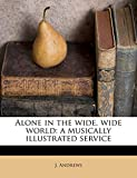 Andrews, J.: Alone in the wide, wide world: a musically illustrated service