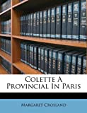 Crosland, Margaret: Colette A Provincial In Paris