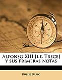 Darío, Rubén: Alfonso XIII [i.e. Trece] y sus primeras notas (Spanish Edition)
