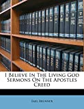 Brunner, Emil: I Believe In The Living God Sermons On The Apostles Creed