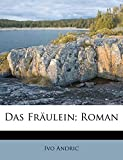 Andric, Ivo: Das Fraulein; Roman (German Edition)