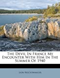 Feuchtwanger, Lion: The Devil In France My Encounter With Him In The Summer Of 1940