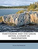 McPherson, Hugo: Hawthorne and the Greek myths: a study in imagination