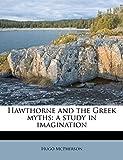 McPherson, Hugo: Hawthorne and the Greek myths: a study in imagination