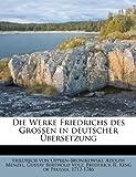 Oppeln-Bronikowski, Friedrich Von: Die Werke Friedrichs Des Grossen in Deutscher Ubersetzung (German Edition)