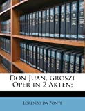 Ponte, Lorenzo da: Don Juan, grosze Oper in 2 Akten; (German Edition)