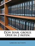 Ponte, Lorenzo da: Don Juan, grosze Oper in 2 Akten; (German Edition)