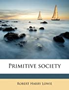 Primitive Society by Robert H. Lowie