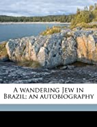A Wandering Jew In Brazil, The Autobiography…