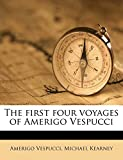 Vespucci, Amerigo: The first four voyages of Amerigo Vespucci