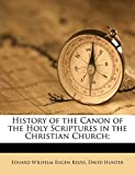 Reuss, Eduard Wilhelm Eugen: History of the Canon of the Holy Scriptures in the Christian Church;
