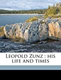 Zimmels, H J.: Leopold Zunz: his life and times