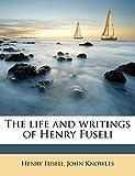 Fuseli, Henry: The life and writings of Henry Fuseli Volume 3