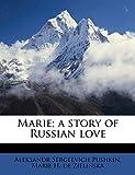 Pushkin, Aleksandr Sergeevich: Marie; a story of Russian love