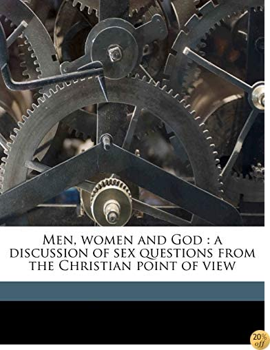 Men, women and God: a discussion of sex questions from the Christian point of view