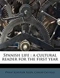Allen, Philip Schuyler: Spanish life: a cultural reader for the first year