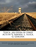 Puccini, Giacomo: Tosca: an opera in three acts by V. Sardou, L. Illica, G. Giacosa