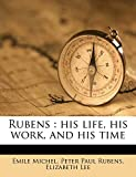 Michel, Emile: Rubens: his life, his work, and his time Volume 1