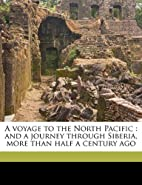 A voyage to the North Pacific: and a journey…