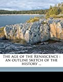 Van Dyke, Paul: The age of the Renascence: an outline sketch of the history ...