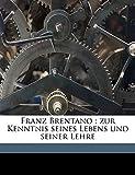 Kraus, Oskar: Franz Brentano: Zur Kenntnis Seines Lebens Und Seiner Lehre (German Edition)
