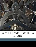 Dorset, G: A successful wife: a story
