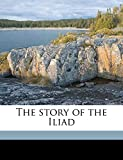 Church Alfred John: The story of the Iliad