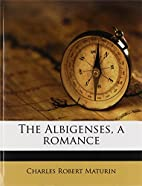 The Albigenses by Charles Robert Maturin