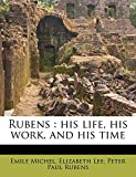 Michel, Emile: Rubens: his life, his work, and his time Volume 2