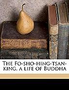 The Fo-sho-hing-tsan-king, a life of Buddha…