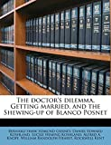 Shaw, Bernard: The doctor's dilemma, Getting married, and the Shewing-up of Blanco Posnet